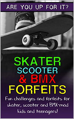 Skater, Scooter and BMX Forfeits: Fun challenges and forfeits for skater, scooter and BMX-mad kids and teenagers! (Fun Forfeits) (English Edition)