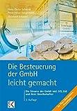 Die Besteuerung der GmbH - leicht gemacht: Die Steuern der GmbH inkl. UG, Ltd und ihrer Gesellschafter - Hans-Dieter Schwind