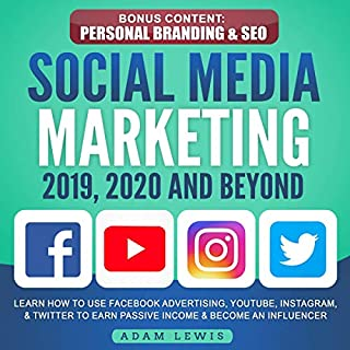 Social Media Marketing 2019, 2020 and Beyond     Learn How to Use Facebook Advertising, YouTube, Instagram, & Twitter to Earn Passive Income & Become an Influencer - Bonus Content: Personal Branding & SEO              By:                                                                                                                                 Adam Lewis                               Narrated by:                                                                                                                                 Jim D. Johnston                      Length: 6 hrs and 19 mins     Not rated yet     Overall 0.0