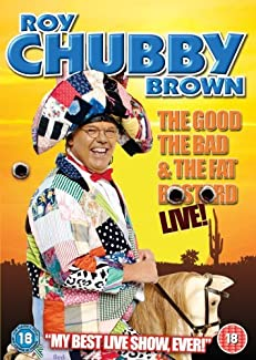 Roy Chubby Brown - The Good, The Bad and The Fat Bastard Live!
