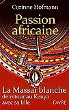 Passion africaine - La Massaï blanche de retour au Kenya avec sa fille
