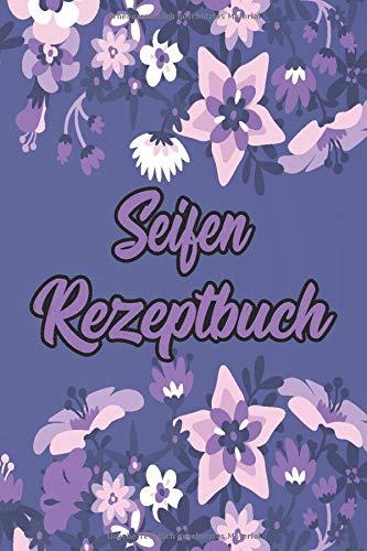 Mein Seifen Rezeptbuch: Kosmetikrezepte Notizbuch | Naturkosmetik und Seife selber herstellen | Kosmetik | Cremes | Naturseife | Bunte Blumen Floral