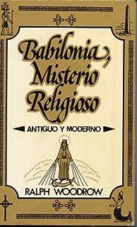 Babilonia Misterio Religioso - Antiguo Y Moderno by Ralph Woodrow (Spanish Edition of Babylon Mystery Religions)
