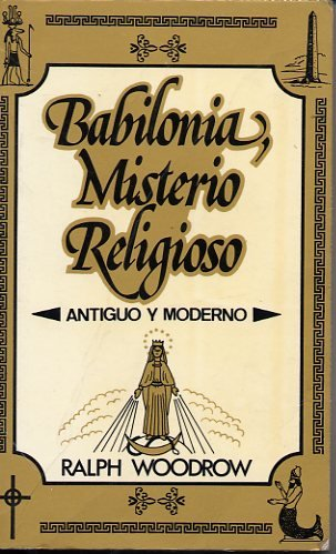 Babilonia Misterio Religioso - Antiguo Y Moderno by Ralph Woodrow (Spanish Edition of Babylon Mystery Religions)