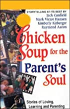 Chicken Soup for the Parent's Soul: Stories of Loving, Learning, and Parenting