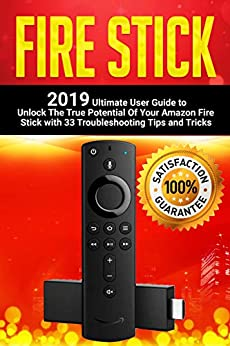Fire Stick: 2019 Ultimate User Guide to Unlock The True Potential Of Your Amazon Fire Stick with 33 Troubleshooting Tips and Tricks by [Simon Embury]