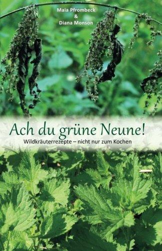 Ach du grüne Neune!: Wildkräuterrezepte – nicht nur zum Kochen