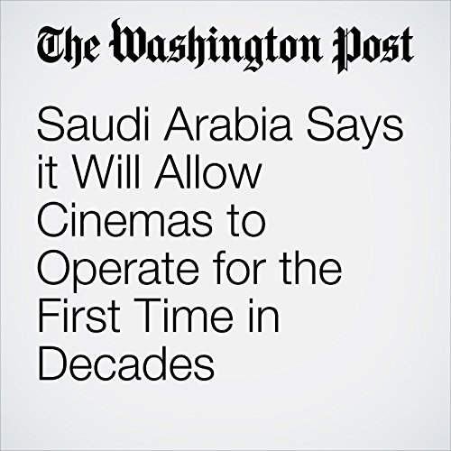 Saudi Arabia Says it Will Allow Cinemas to Operate for the First Time in Decades copertina