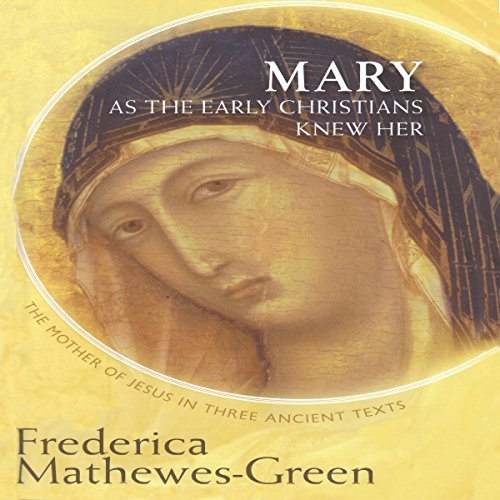 Mary as the Early Christians Knew Her     The Mother of Jesus in Three Ancient Texts              By:                                                                                                                                 Frederica Mathewes-Green                               Narrated by:                                                                                                                                 Frederica Mathewes-Green                      Length: 4 hrs and 15 mins     14 ratings     Overall 5.0