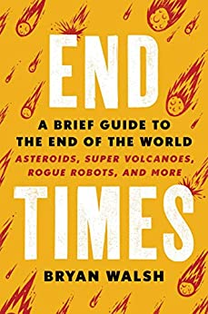 End Times: A Brief Guide to the End of the World by [Bryan Walsh]