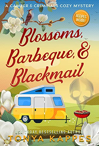 Blossoms, Barbeque, & Blackmail: A Camper and Criminals Cozy Mystery Series Book 20 (A Camper & Criminals Cozy Mystery Series) by [Tonya Kappes]