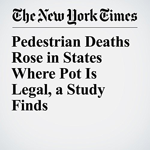 Pedestrian Deaths Rose in States Where Pot Is Legal, a Study Finds copertina