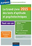 Le Grand Livre 2015 des tests d'aptitude et psychotechniques - 6e éd - Toutes les méthodes détaillée - Toutes les méthodes détaillées