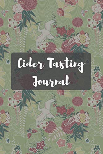 Cider Tasting Journal: Cider Tasting Log book Journal, Keep Record of all your cider tastings and reviews and collections, Best cider lovers gift.