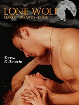 Lone Wolf (Maxey Wizards Book 2) by [Teresa D'Amario]
