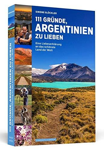 111 Gründe, Argentinien zu lieben: Eine Liebeserklärung an das schönste Land der Welt