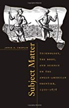 Subject Matter: Technology, the Body, and Science on the Anglo-American Frontier, 1500-1676