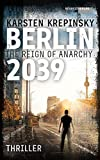 Berlin 2039: The Reign Of Anarchy (English Edition)