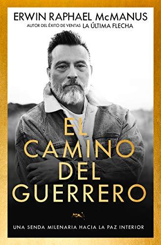 El Camino del Guerrero: Una Senda Milenaria Hacia La Paz Interior