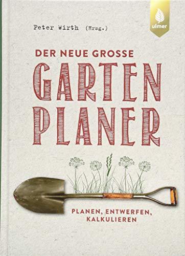 Der neue große Gartenplaner: Planen, entwerfen, kalkulieren