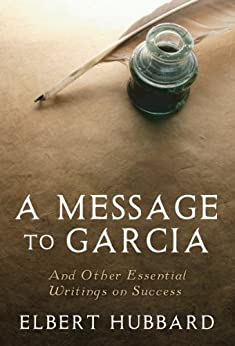 A Message to Garcia: And Other Essential Writings on Success by [Elbert Hubbard, Charles Conrad, Best Success Books]