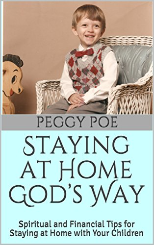 Staying at Home God's Way: Spiritual and Financial Tips for Staying at Home with Your Children