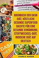 Kochbuch Der Dash Diaet, Koestliche Gesunde Superfood Dachte Fuer Eine Gesunde Ernaehrung, Stoffwechsel-diaet, Indische Diaet Auf Deutsch