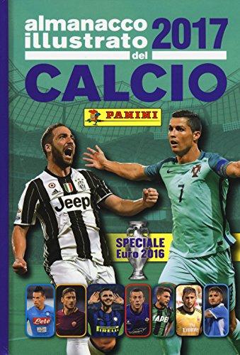 Almanacco illustrato del calcio 2017. Ediz. a colori