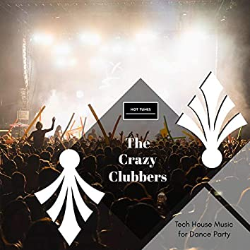 The Crazy Clubbers - Tech House Music For Dance Party