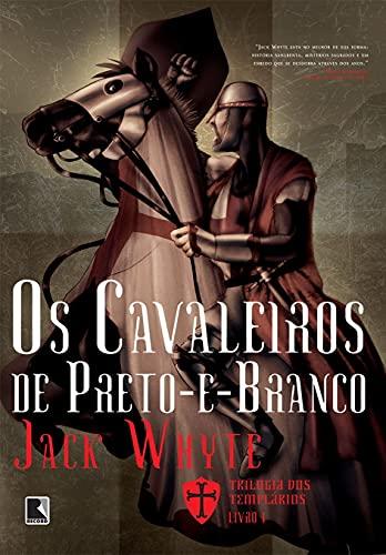 Os cavaleiros de Preto-e-Branco (Vol. 1 Trilogia dos Templários)