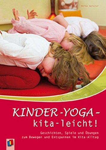 Kinder-Yoga - kita-leicht!: Geschichten, Spiele und Übungen zum Bewegen und Entspannen im...