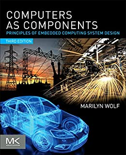 Computers as Components: Principles of Embedded Computing System Design