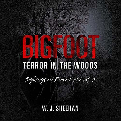 Bigfoot Terror in the Woods: Sightings and Encounters, Vol. 7 Audiobook By W.J. Sheehan cover art