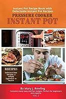 Instant Pot Pressure Cooker: Instant Pot Recipe Book with Delectable Instant Pot Recipes (Vol 2)