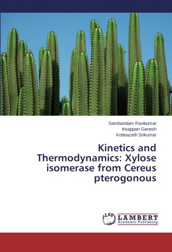 Kinetics and Thermodynamics: Xylose isomerase from Cereus pterogonous