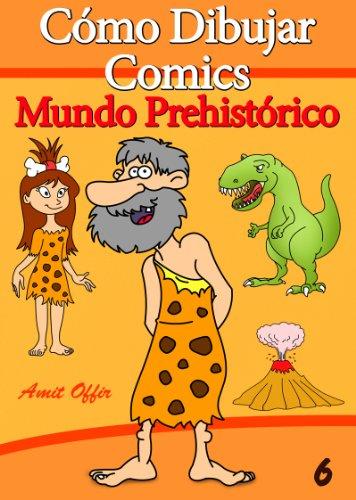 Cómo Dibujar Comics: Mundo Prehistórico (Libros de Dibujo nº 6) (Spanish Edition)