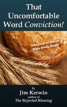 That Uncomfortable Word - Conviction! (Kernels of Wheat Bible Study Singles) by [Jim Kerwin]