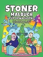 Stoner malbuch fuer erwachsene: Lustige, humorvolle und trippige psychedelische Malvorlagen fuer Entspannung und Stressabbau