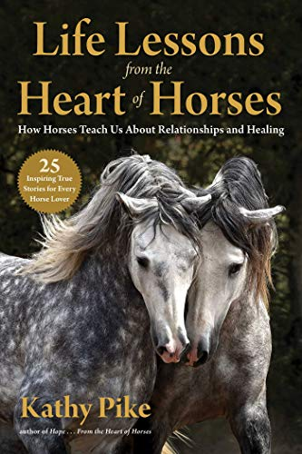Life Lessons from the Heart of Horses: How Horses Teach Us About Relationships and Healing