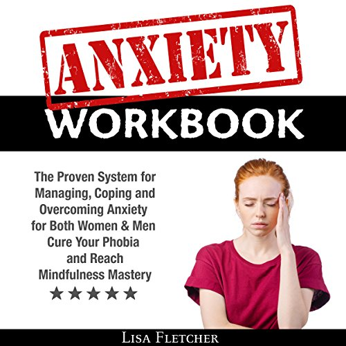 Anxiety Workbook: The Proven System for Managing, Coping, and Overcoming Anxiety for Both Women & Men audiobook cover art