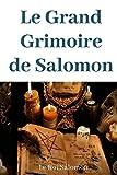 Le Grand Grimoire de Salomon: Véritables clavicules de Salomon traduites de l'hébreux et adaptées par le Rabbin Abognazar et Mgr. Barault, Archevèque d'Arles (1634) (Solomon Clavicles)