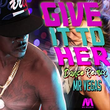 Give It To Her (Dance Remix) - Single