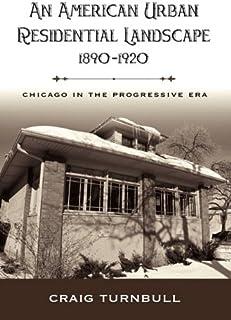 An American Urban Residential Landscape, 1890-1920: Chicago in the Progressive Era