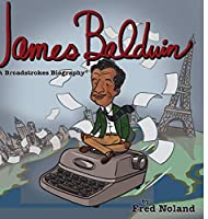 James Baldwin: A Broadstrokes Biography