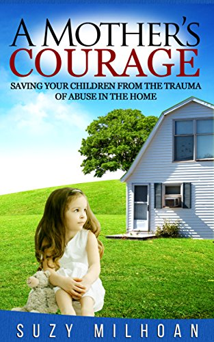 Book: A Mother's Courage - Saving Your Children from the Trauma of Abuse in the Home by Suzy Milhoan