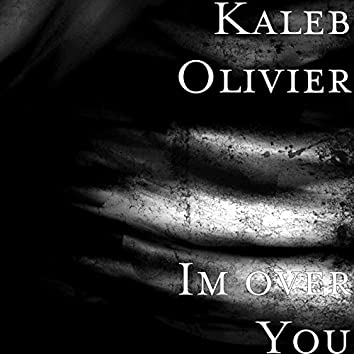 Im over You