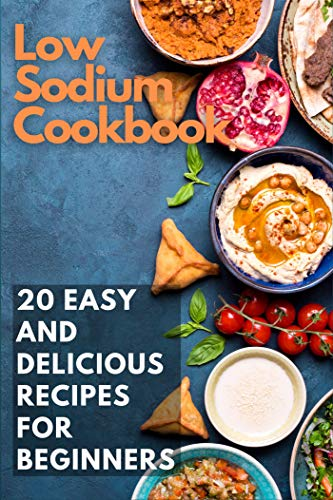 Low Sodium Cookbook: 20 Easy and Delicious Recipes for Beginners by [Emma Moore]