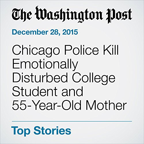 Chicago Police Kill Emotionally Disturbed College Student And 55 Year Old Mother Cover Art