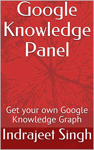 Google Knowledge Panel: Get your own Google Knowledge Graph (English Edition)