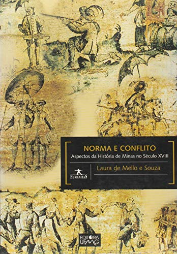 Norma e Conflito: Aspectos da História de Minas no Século XVIII
